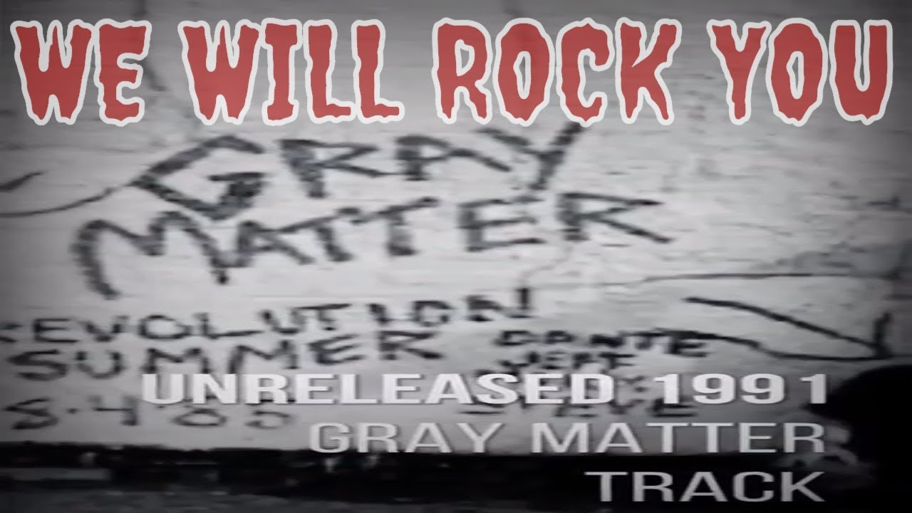 "Gray Matter ""We Will Rock You"""